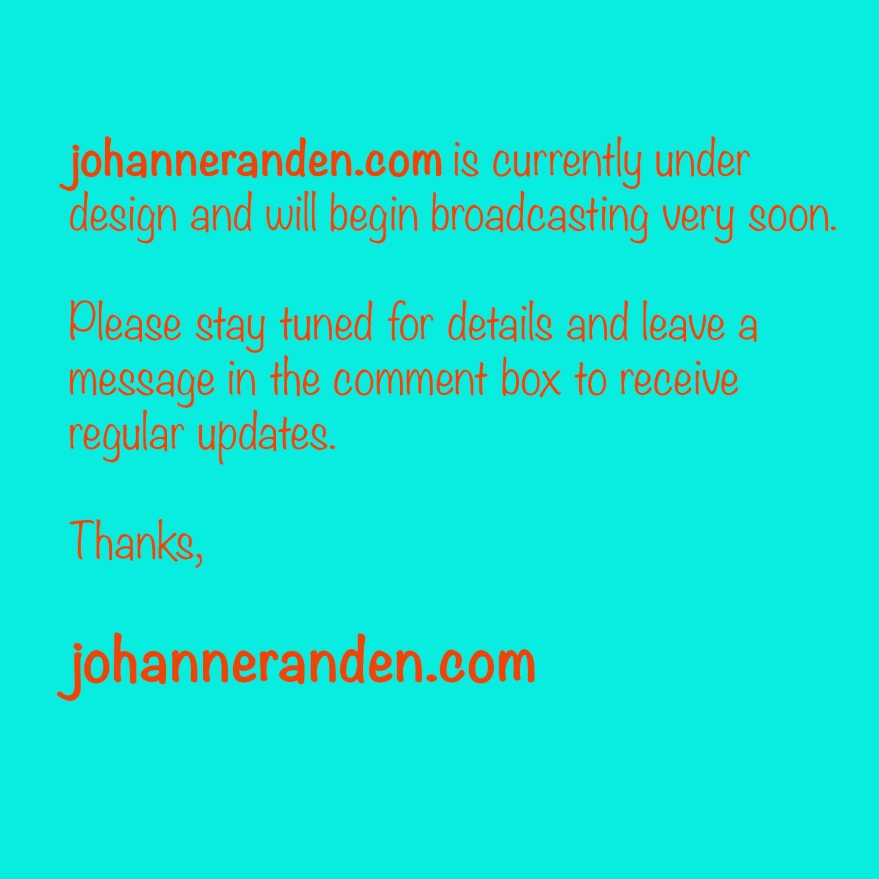 johanneranden.com is currently under design and will begin broadcasting very soon.