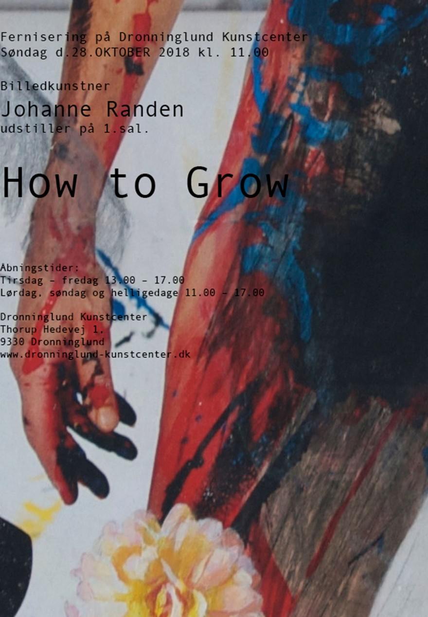 ⌘ Johanne Randen - How To Grow at Dronninglund Kunstcenter ⌘ October 28 - December 20, 2018